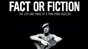 Fact or Fiction: The Life and Times of a Ping Pong Hustler
